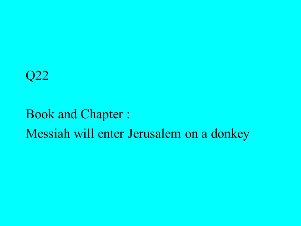 Q22 Book and Chapter : Messiah will enter Jerusalem on a donkey