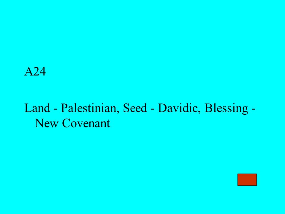 A24 Land - Palestinian, Seed - Davidic, Blessing - New Covenant