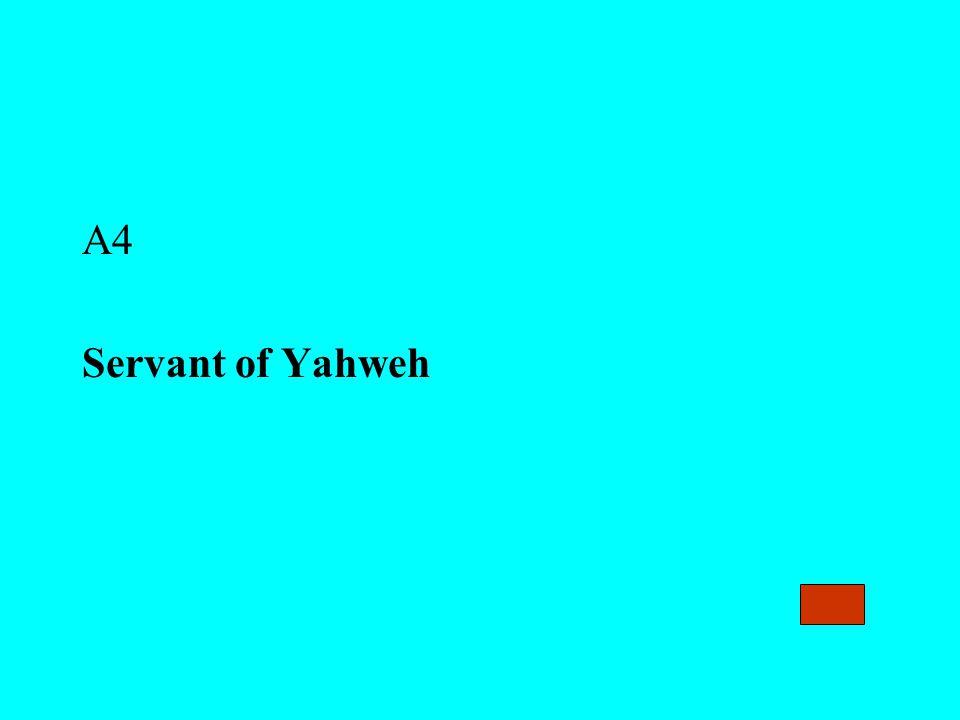 A4 Servant of Yahweh