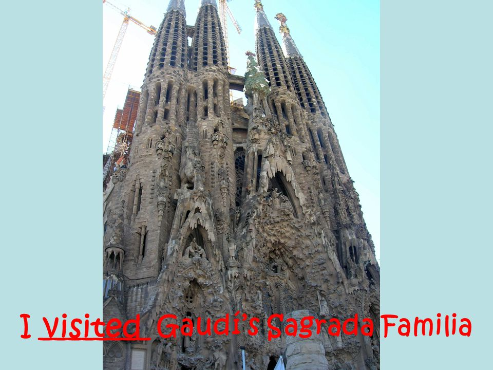 I ________ Gaudí's Sagrada Familia visited