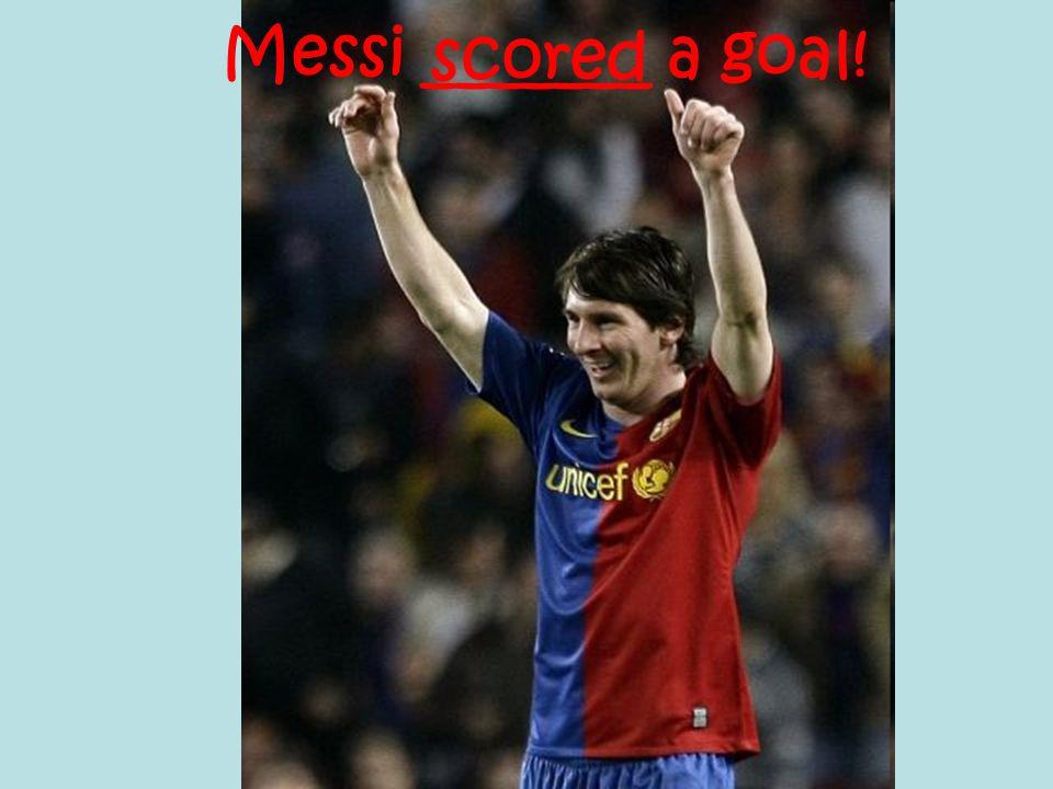 Messi _______ a goal! scored