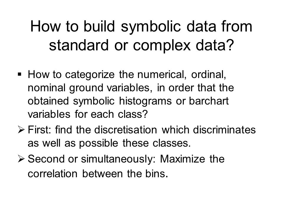 How to build symbolic data from standard or complex data?  How to categorize the numerical, ordinal, nominal ground variables, in order that the obta
