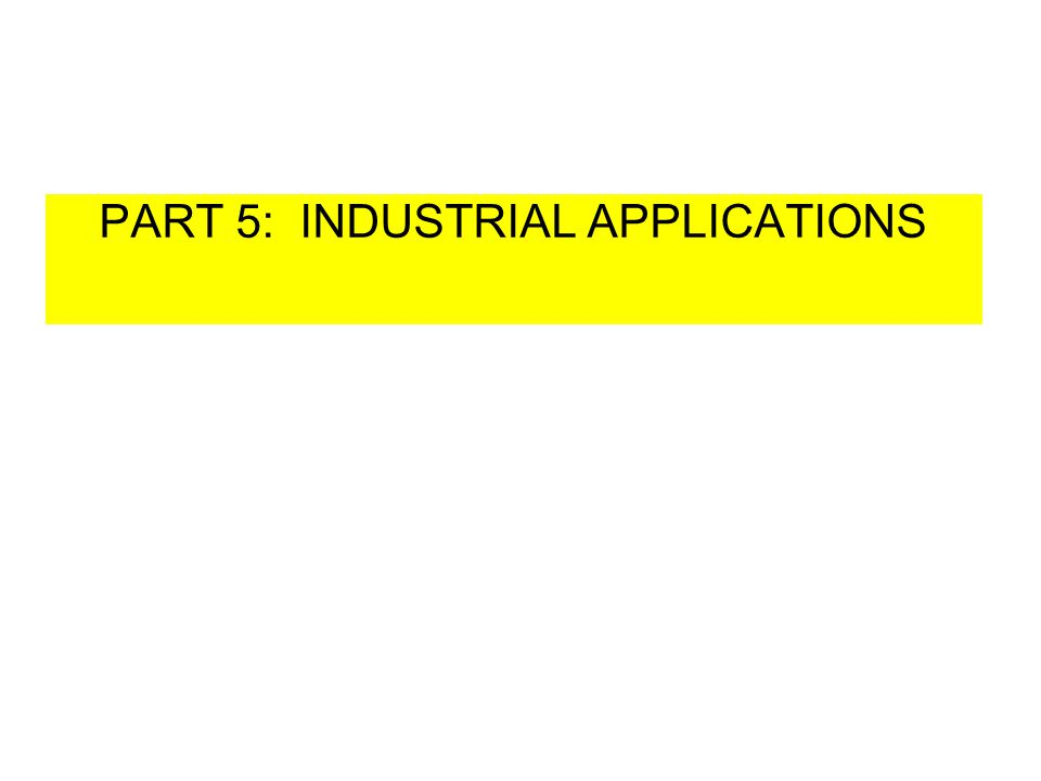 PART 5: INDUSTRIAL APPLICATIONS