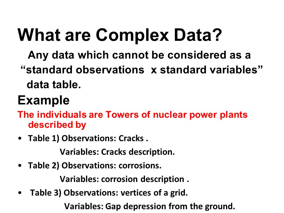 """What are Complex Data? Any data which cannot be considered as a """"standard observations x standard variables"""" data table. Example The individuals are T"""