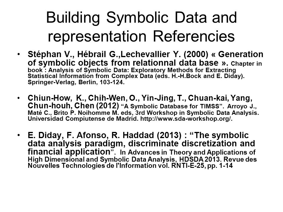 Building Symbolic Data and representation Referencies Stéphan V., Hébrail G.,Lechevallier Y. (2000) « Generation of symbolic objects from relationnal