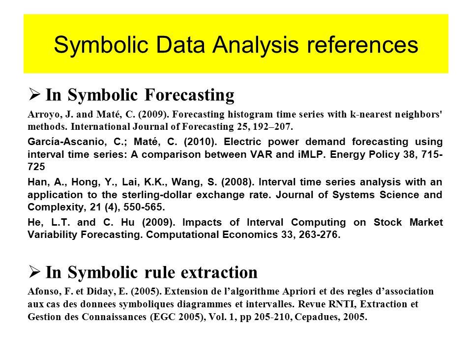 Symbolic Data Analysis references  In Symbolic Forecasting Arroyo, J. and Maté, C. (2009). Forecasting histogram time series with k-nearest neighbors