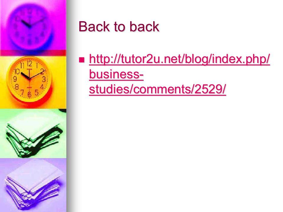 Back to back http://tutor2u.net/blog/index.php/ business- studies/comments/2529/ http://tutor2u.net/blog/index.php/ business- studies/comments/2529/ h