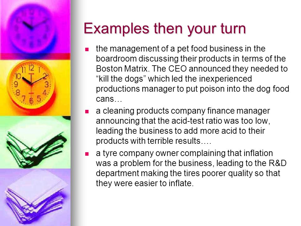 Examples then your turn the management of a pet food business in the boardroom discussing their products in terms of the Boston Matrix.