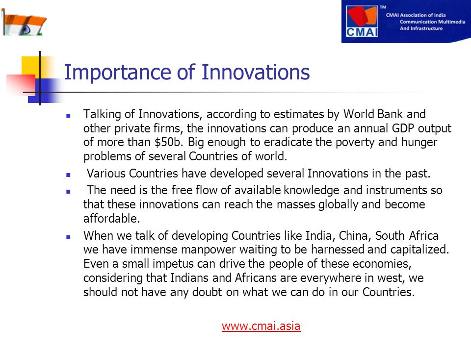 Importance of Innovations Talking of Innovations, according to estimates by World Bank and other private firms, the innovations can produce an annual