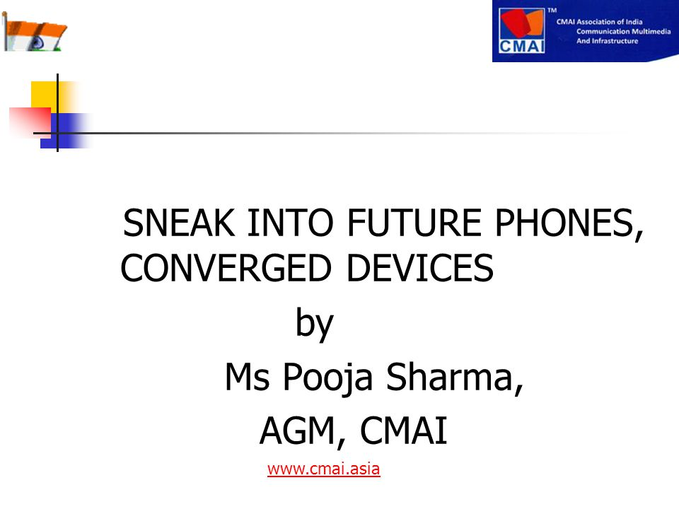 SNEAK INTO FUTURE PHONES, CONVERGED DEVICES by Ms Pooja Sharma, AGM, CMAI www.cmai.asia