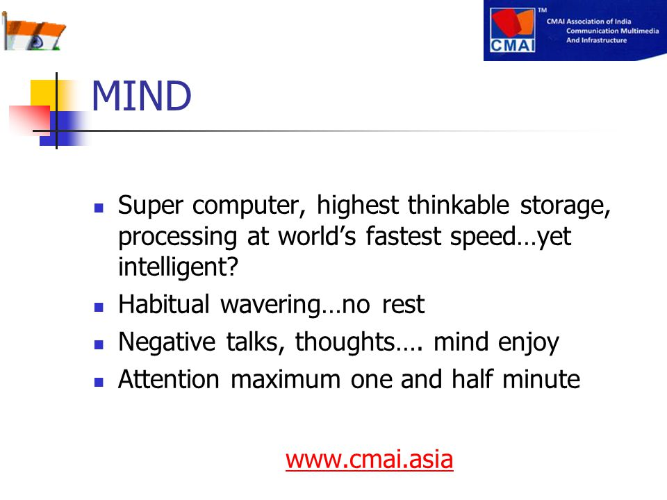 MIND Super computer, highest thinkable storage, processing at world's fastest speed…yet intelligent? Habitual wavering…no rest Negative talks, thought