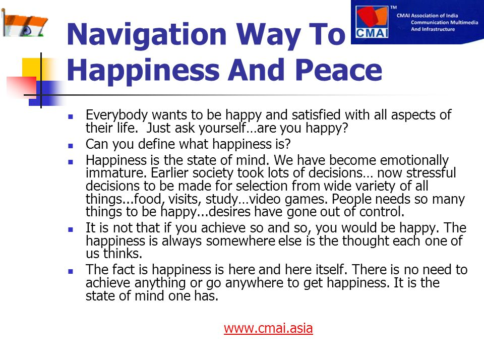 Navigation Way To Happiness And Peace Everybody wants to be happy and satisfied with all aspects of their life. Just ask yourself…are you happy? Can y