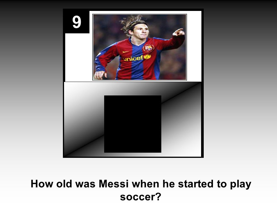9 How old was Messi when he started to play soccer