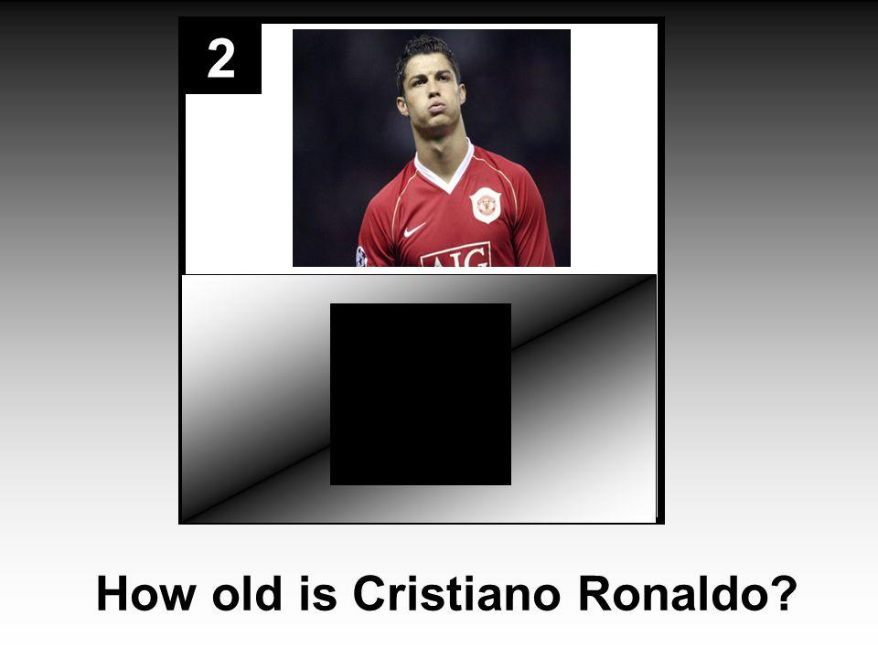 2 How old is Cristiano Ronaldo