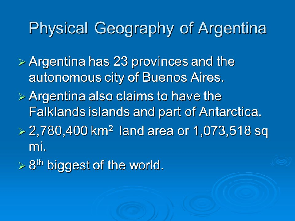 Physical Geography of Argentina  Argentina has 23 provinces and the autonomous city of Buenos Aires.  Argentina also claims to have the Falklands is