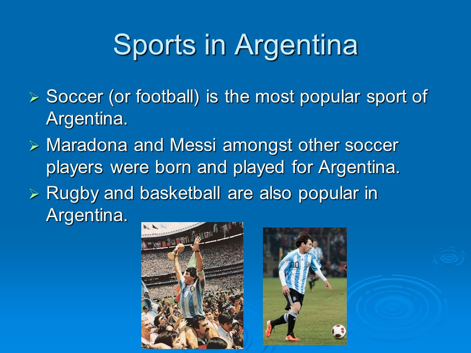 Sports in Argentina  Soccer (or football) is the most popular sport of Argentina.  Maradona and Messi amongst other soccer players were born and pla