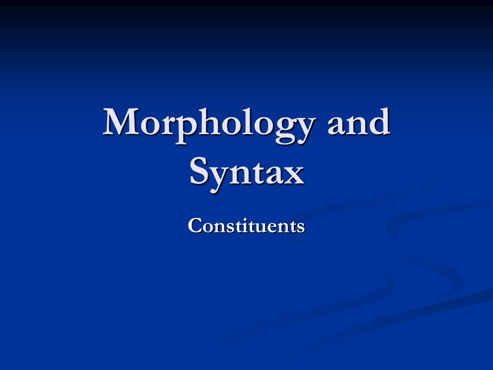 Morphology and Syntax Constituents