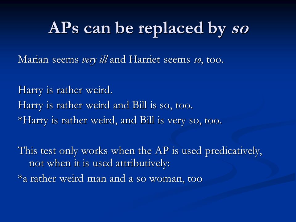 APs can be replaced by so Marian seems very ill and Harriet seems so, too.
