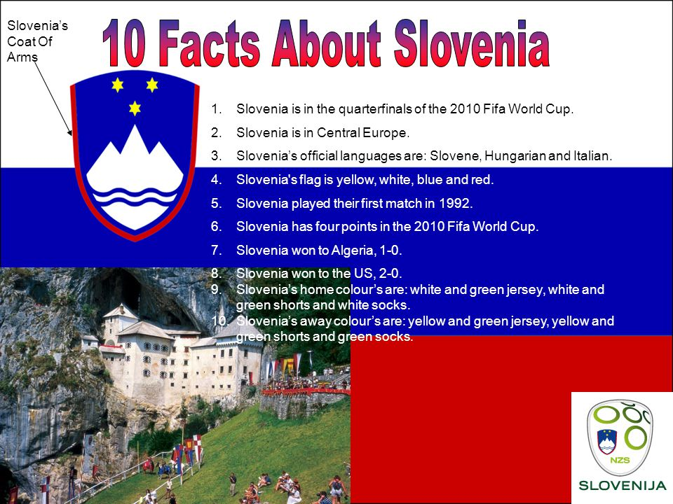 1.Slovenia is in the quarterfinals of the 2010 Fifa World Cup.