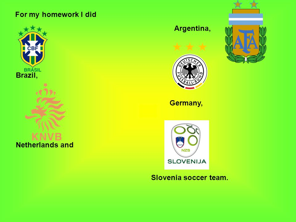 For my homework I did Argentina, Brazil, Germany, Netherlands and Slovenia soccer team.