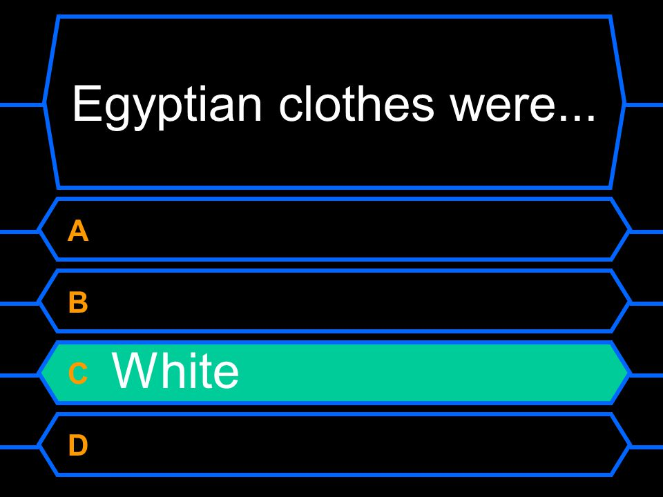 Egyptian clothes were... A Red B Blue C White D Yellow