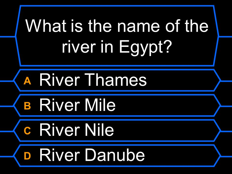 What is the name of the river in Egypt? A River Thames B River Mile C River Nile D River Danube