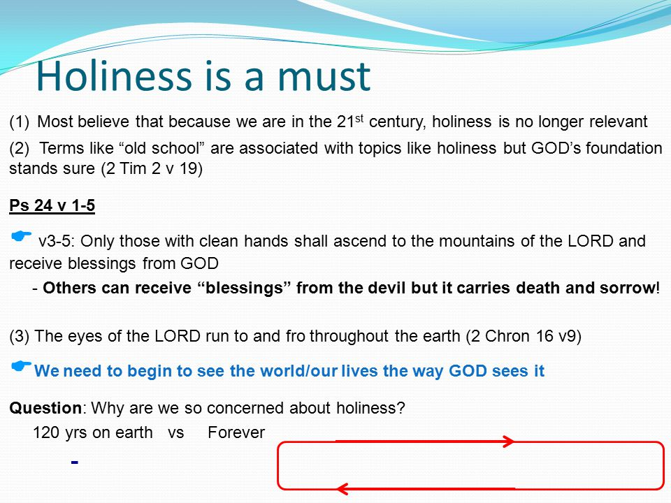 Holiness is a must  GOD is holy (Holy of Holies, Holy BIBLE, HOLY SPIRIT) -Without peace and holiness no one can see GOD (Heb 12 v14)