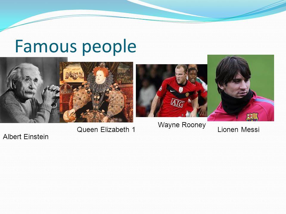 Famous people Albert Einstein Queen Elizabeth 1 Wayne Rooney Lionen Messi