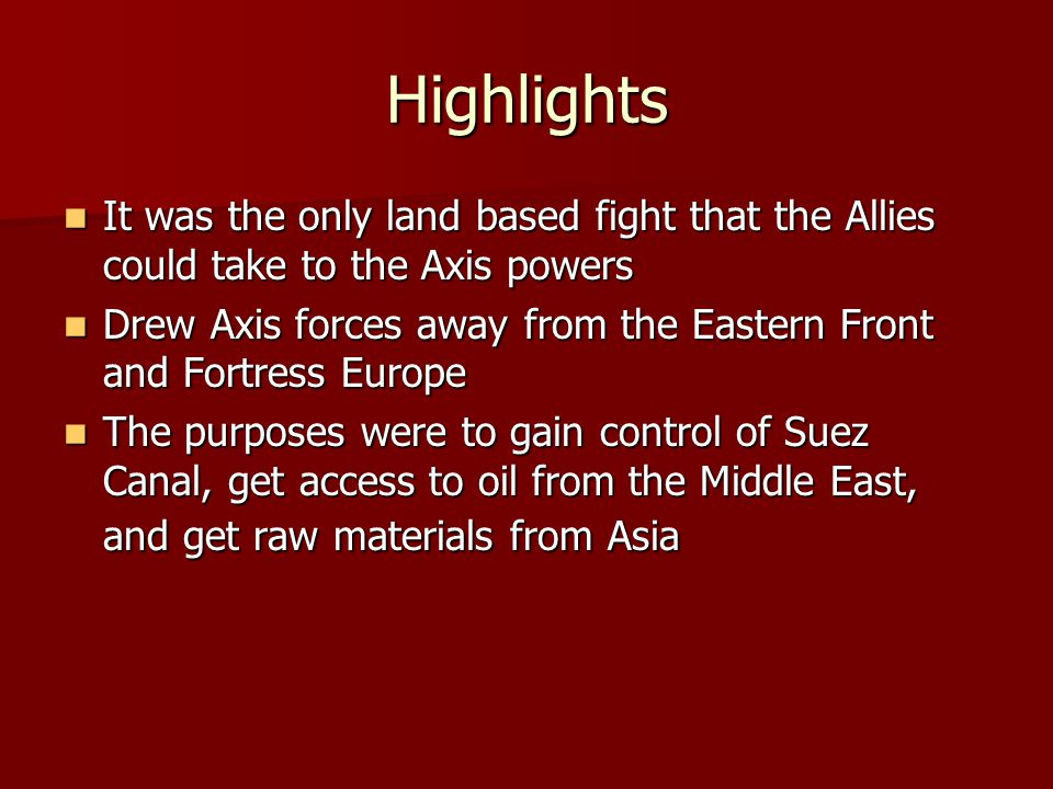 Highlights It was the only land based fight that the Allies could take to the Axis powers It was the only land based fight that the Allies could take