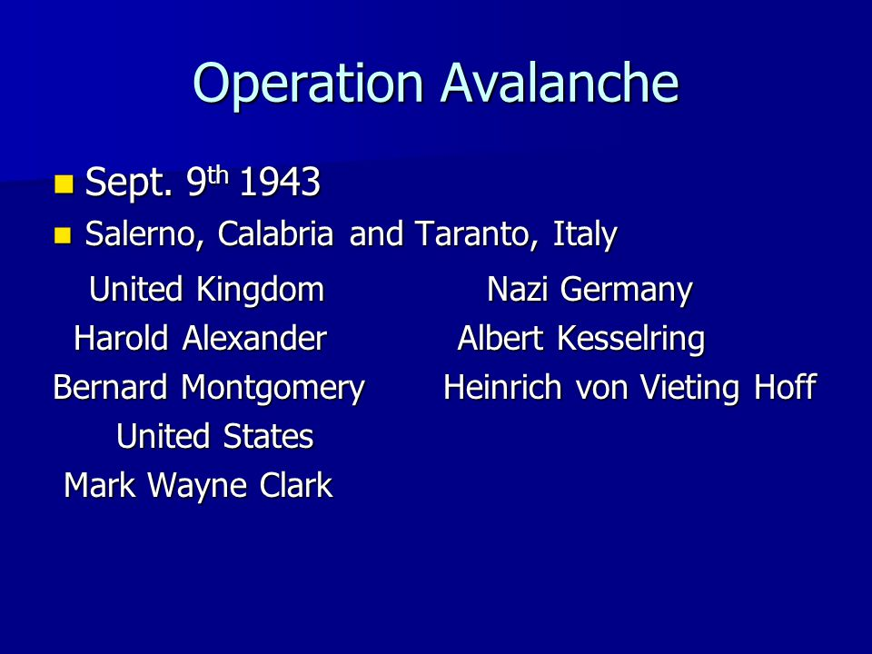 Operation Avalanche Sept. 9 th 1943 Sept. 9 th 1943 Salerno, Calabria and Taranto, Italy Salerno, Calabria and Taranto, Italy United Kingdom Nazi Germ