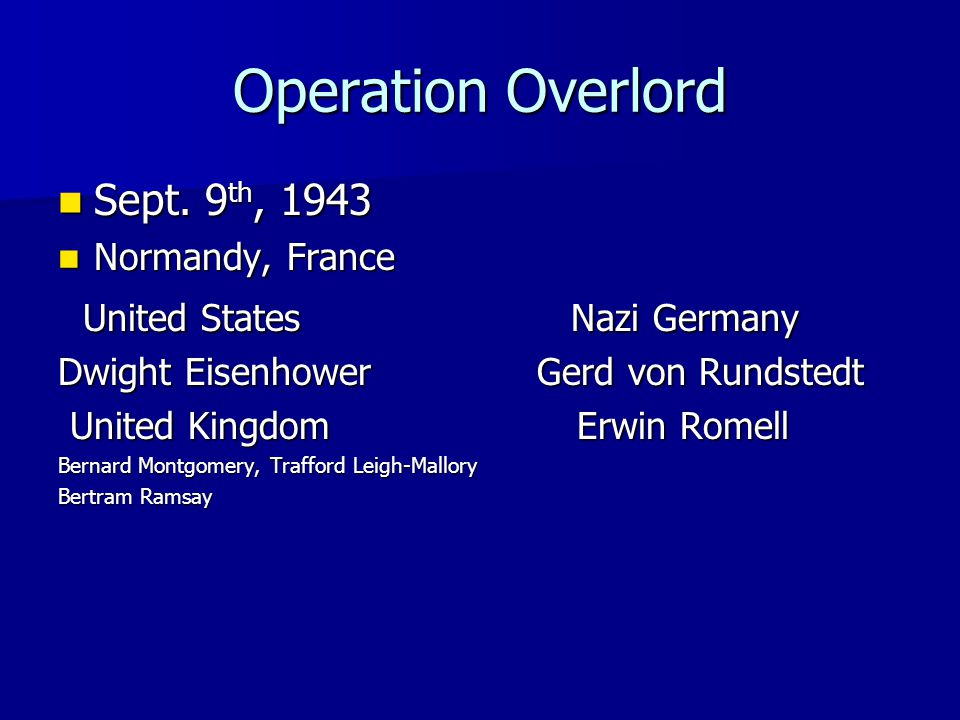 Operation Overlord Sept. 9 th, 1943 Sept. 9 th, 1943 Normandy, France Normandy, France United States Nazi Germany United States Nazi Germany Dwight Ei