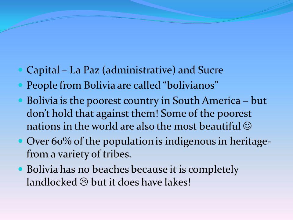 Nationality: Bolivia boliviano / boliviana Capital: La Paz, Sucre