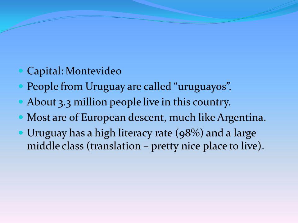 uruguayo/uruguaya Uruguay Capital: Montevideo Nationality:
