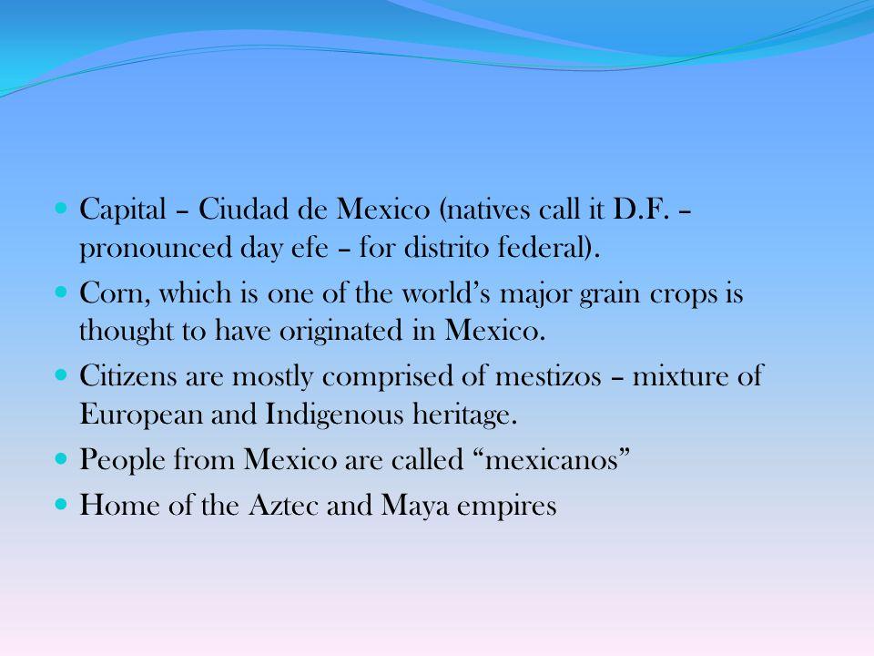Nacionalidad: mexicano/mexicana México Capital: Ciudad de México, DF (distrito federal)