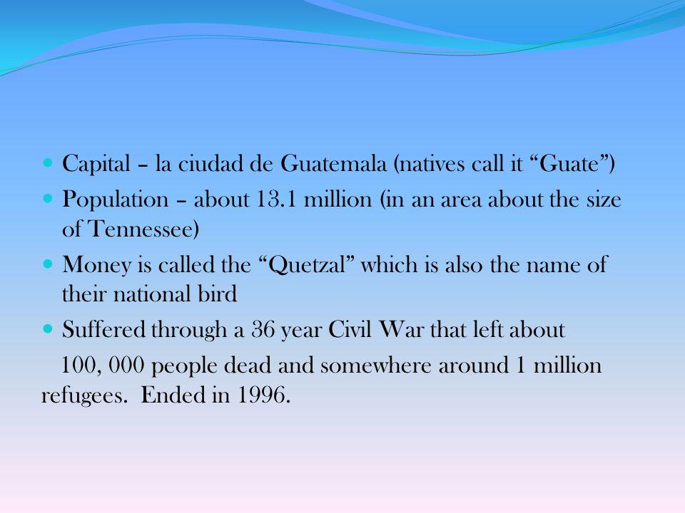 Nationality: guatemalteco/guatemalteca Guatemala Capital: Ciudad de Guatemala