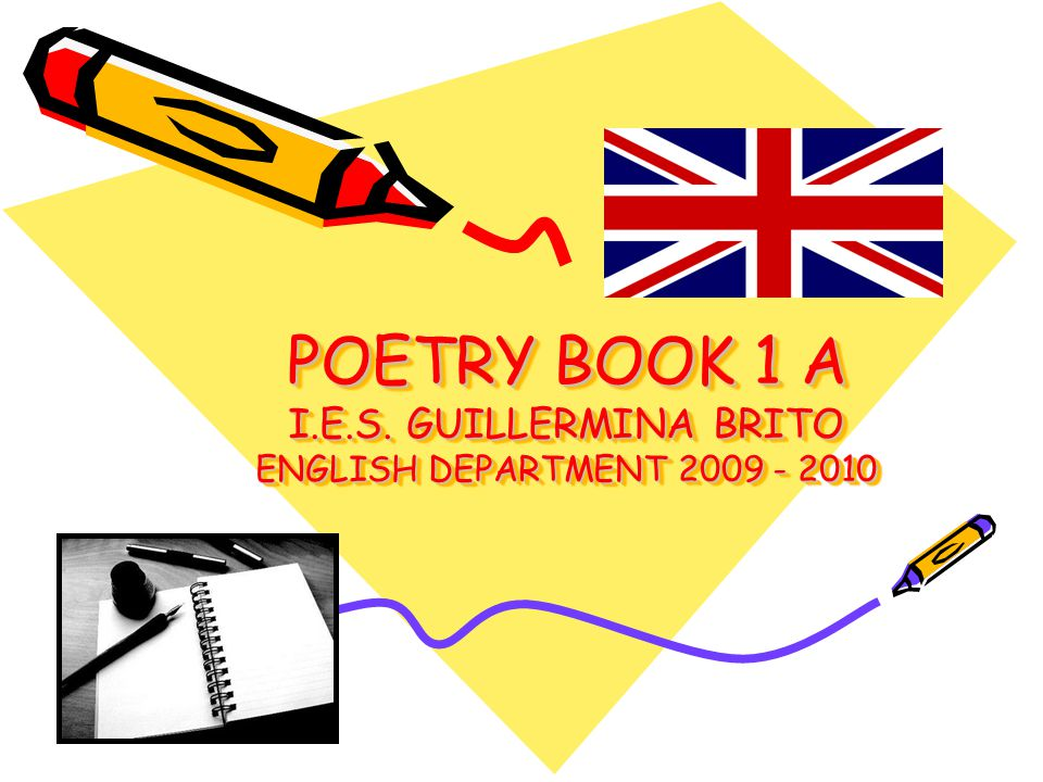 POETRY BOOK 1 A I.E.S. GUILLERMINA BRITO ENGLISH DEPARTMENT 2009 - 2010