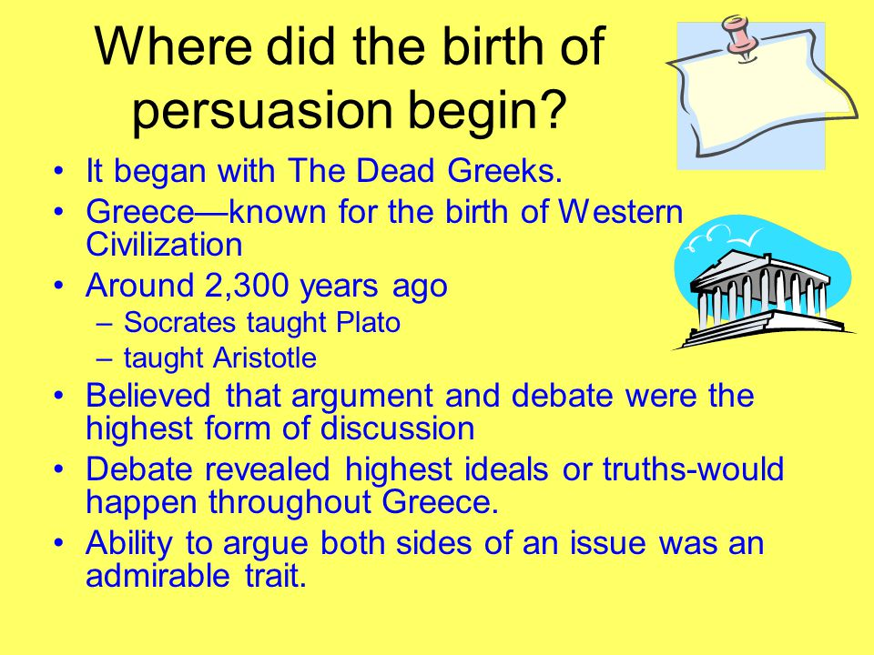 Where did the birth of persuasion begin. It began with The Dead Greeks.