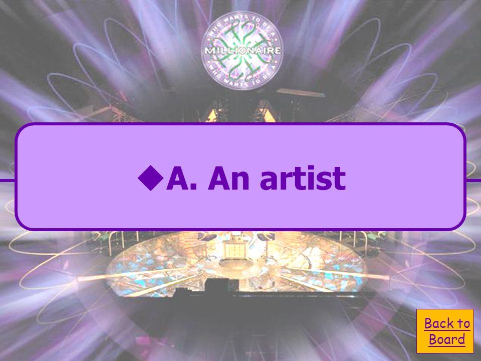 A. An artist C. A President B. football player D. An actor Who is Leonardo Da Vinci?