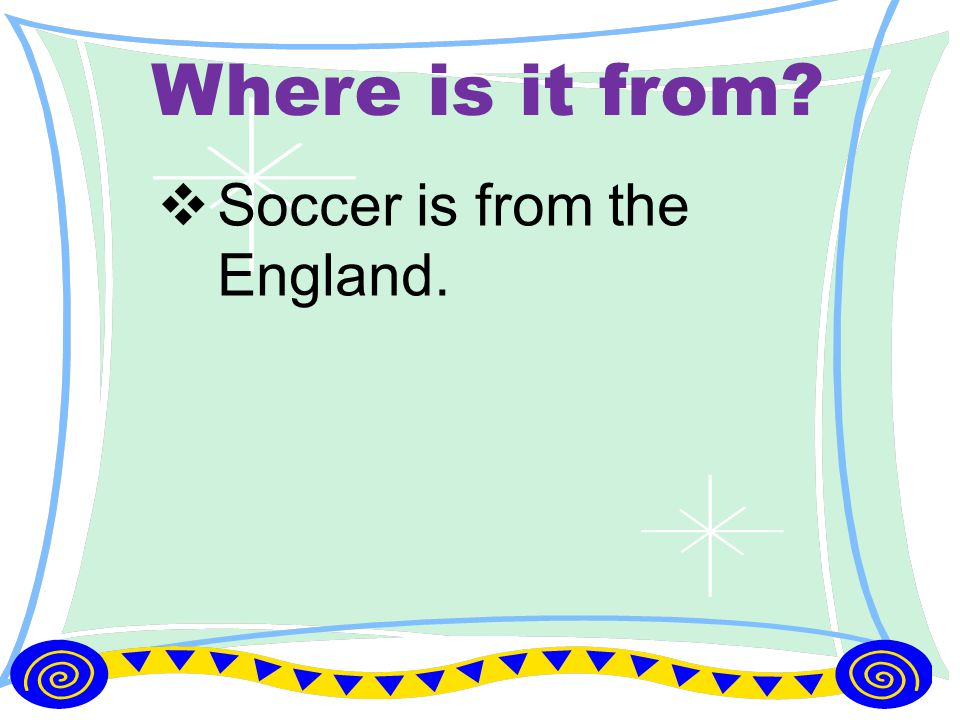 Where is it from?  Soccer is from the England.