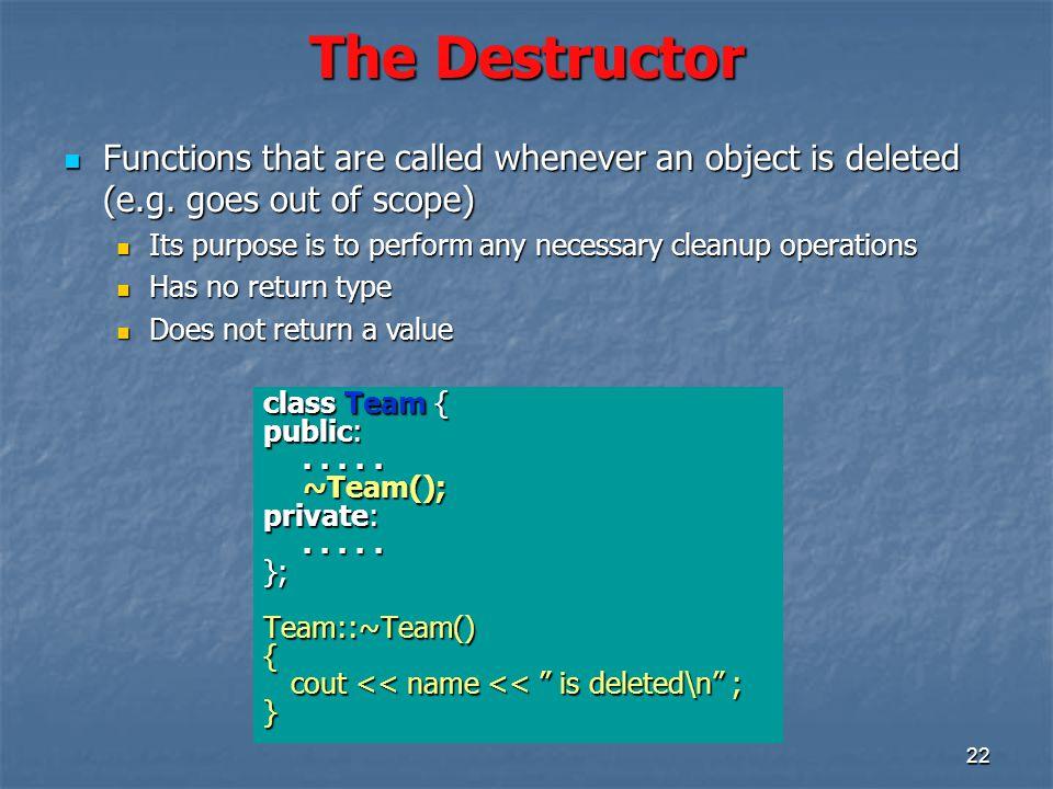 22 The Destructor class Team { public:..... ~Team(); private:.....
