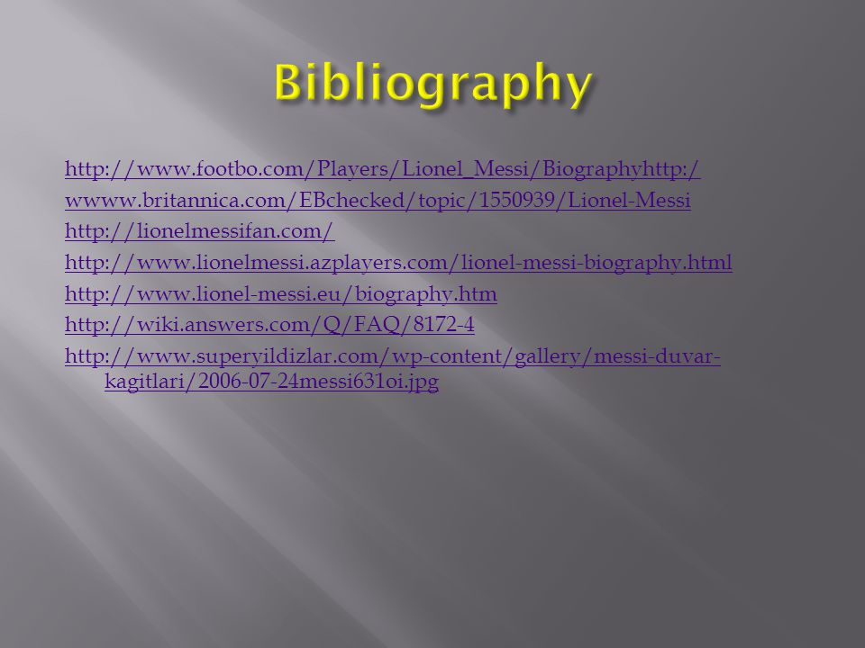 http://www.footbo.com/Players/Lionel_Messi/Biographyhttp:/ wwww.britannica.com/EBchecked/topic/1550939/Lionel-Messi http://lionelmessifan.com/ http://