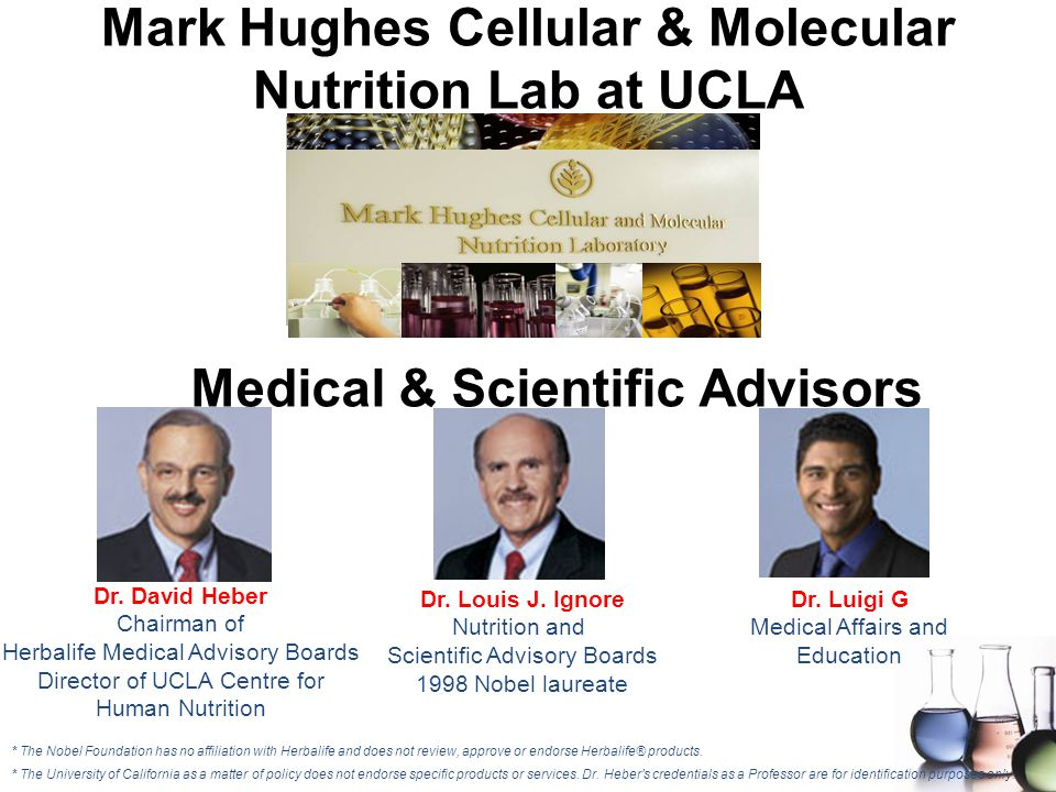 Dr. David Heber Chairman of Herbalife Medical Advisory Boards Director of UCLA Centre for Human Nutrition Dr. Luigi G Medical Affairs and Education Dr