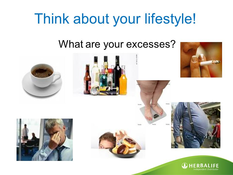 Think about your lifestyle! What are your excesses