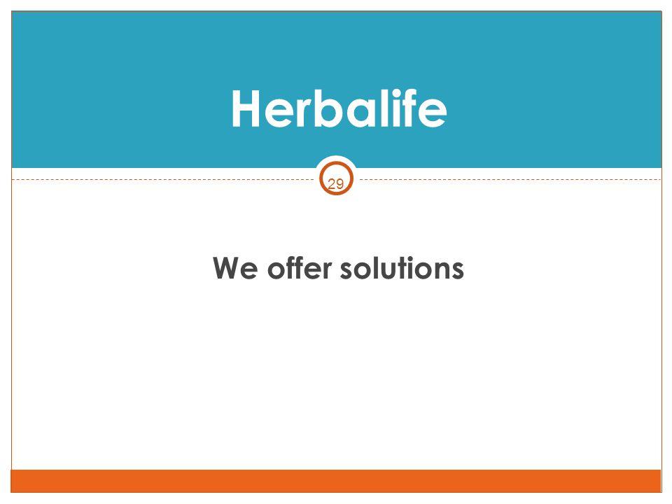 29 We offer solutions Herbalife