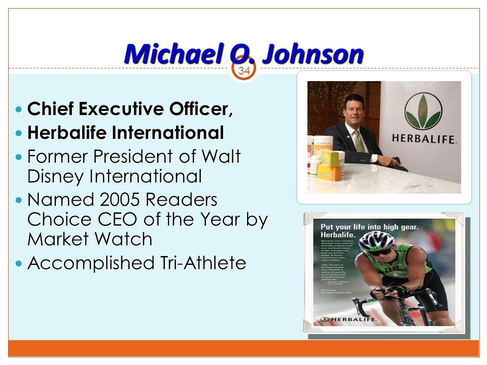 34 Chief Executive Officer, Chief Executive Officer, Herbalife International Herbalife International Former President of Walt Disney International For
