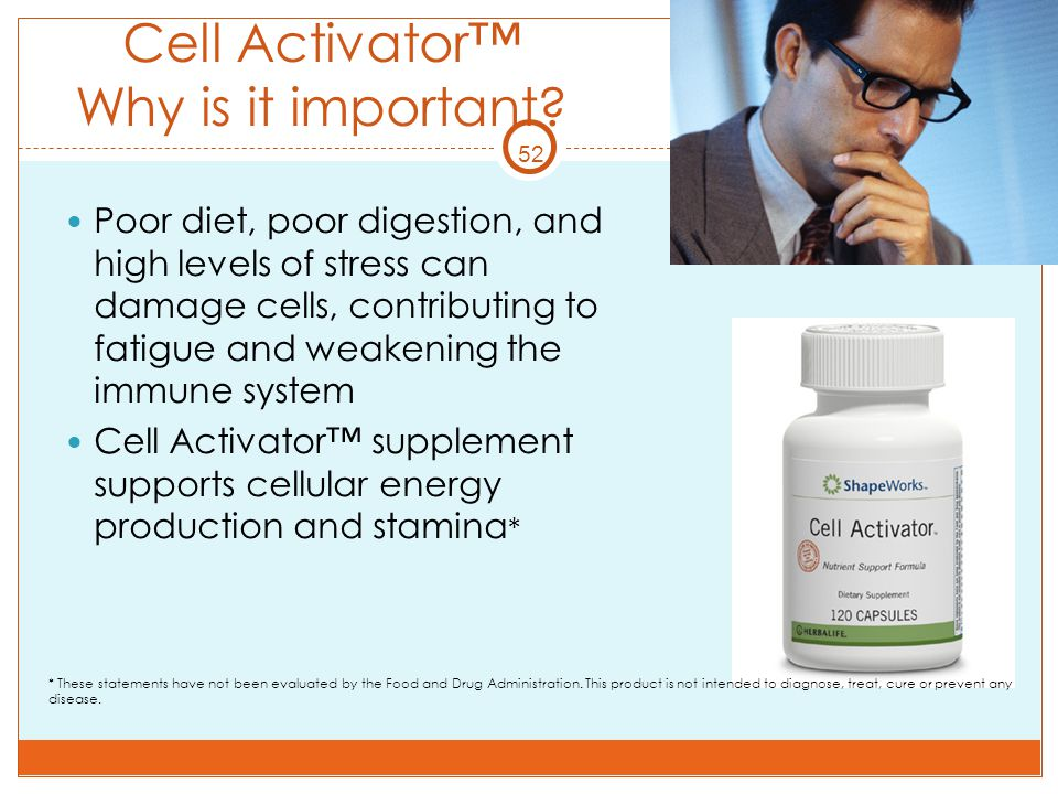 52 Cell Activator™ Why is it important? Poor diet, poor digestion, and high levels of stress can damage cells, contributing to fatigue and weakening t