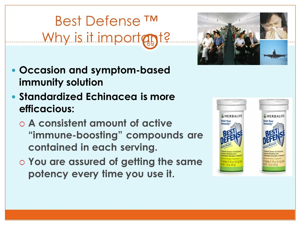 69 Best Defense ™ Why is it important? Occasion and symptom-based immunity solution Standardized Echinacea is more efficacious:  A consistent amount
