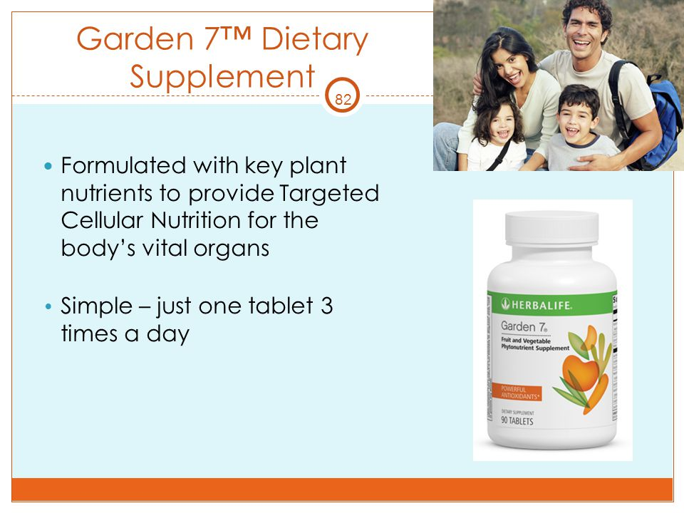 82 Garden 7™ Dietary Supplement Formulated with key plant nutrients to provide Targeted Cellular Nutrition for the body's vital organs Simple – just o