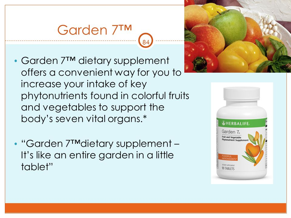 84 Garden 7™ Garden 7™ dietary supplement offers a convenient way for you to increase your intake of key phytonutrients found in colorful fruits and v