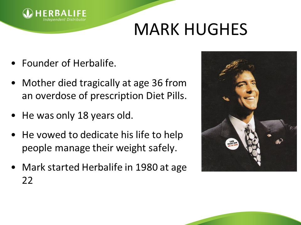 Founder of Herbalife.Mother died tragically at age 36 from an overdose of prescription Diet Pills.